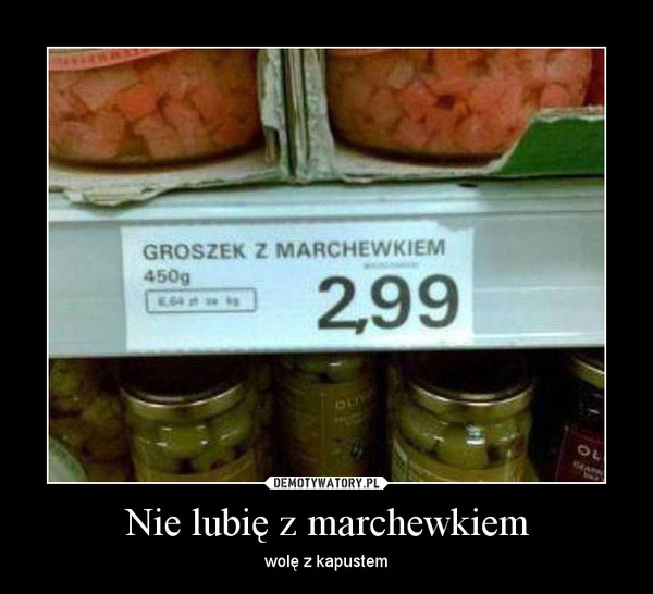 Nie lubię z marchewkiem – wolę z kapustem