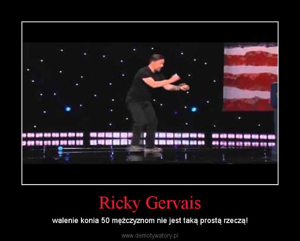 Ricky Gervais – walenie konia 50 mężczyznom nie jest taką prostą rzeczą!