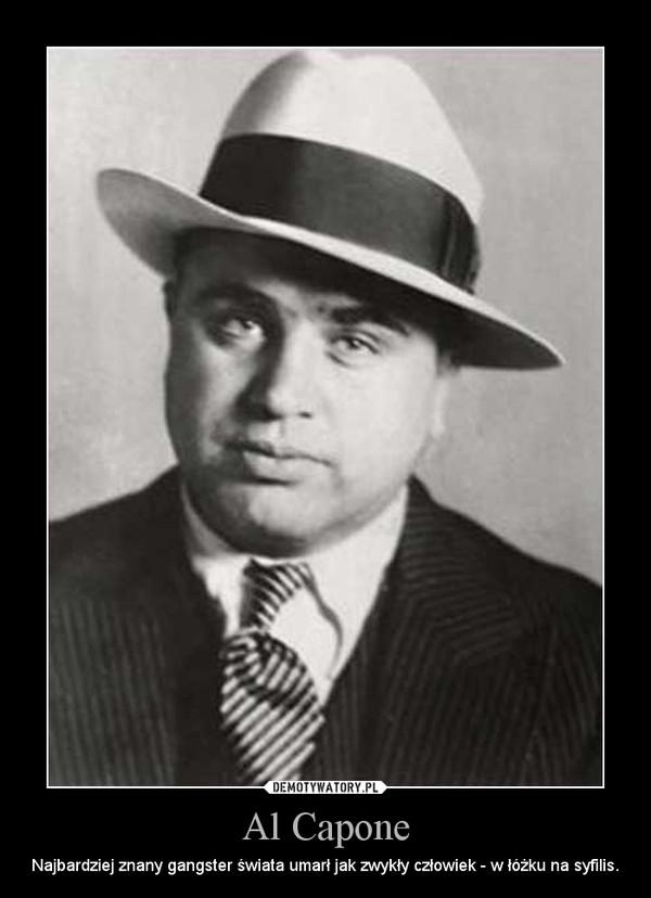 Al Capone – Najbardziej znany gangster świata umarł jak zwykły człowiek - w łóżku na syfilis.