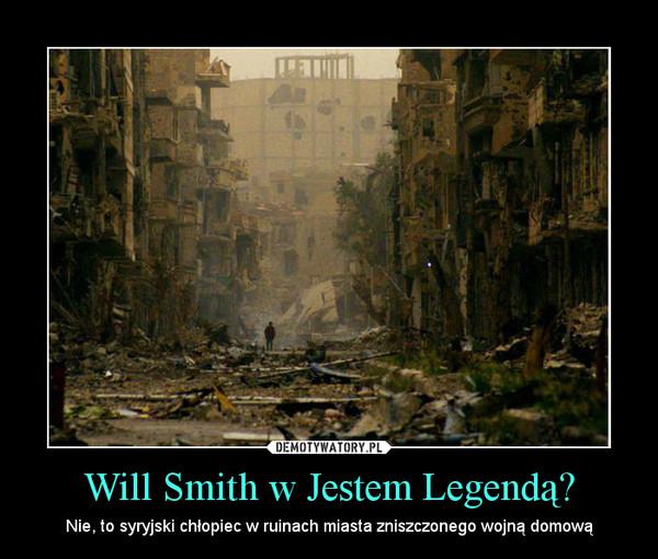 Will Smith w Jestem Legendą? – Nie, to syryjski chłopiec w ruinach miasta zniszczonego wojną domową