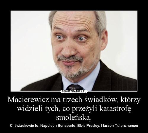 Macierewicz ma trzech świadków, którzy widzieli tych, co przeżyli katastrofę smoleńską.