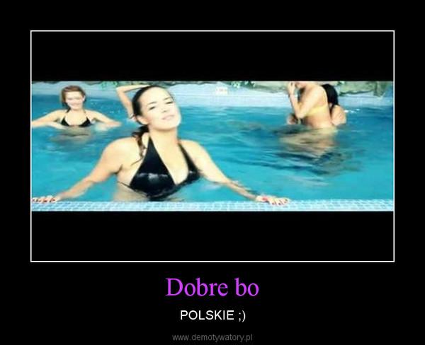 Dobre bo – POLSKIE ;)
