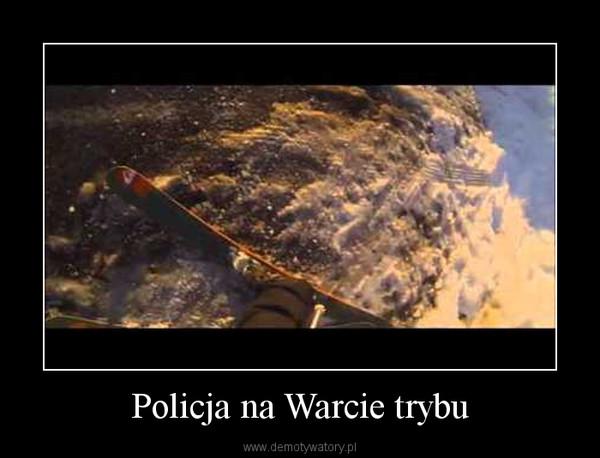 Policja na Warcie trybu –