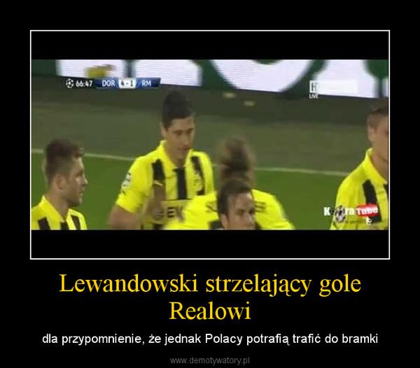 Lewandowski strzelający gole Realowi – dla przypomnienie, że jednak Polacy potrafią trafić do bramki