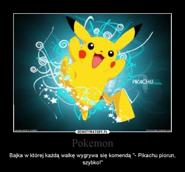 """Pokemon – Bajka w której każdą walkę wygrywa się komendą """"- Pikachu piorun, szybko!"""""""
