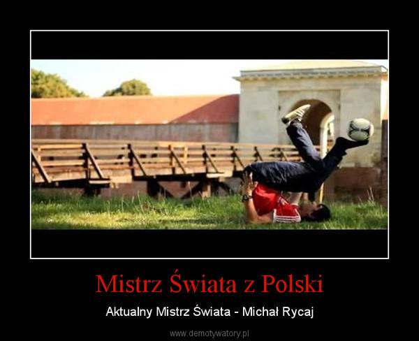 Mistrz Świata z Polski – Aktualny Mistrz Świata - Michał Rycaj
