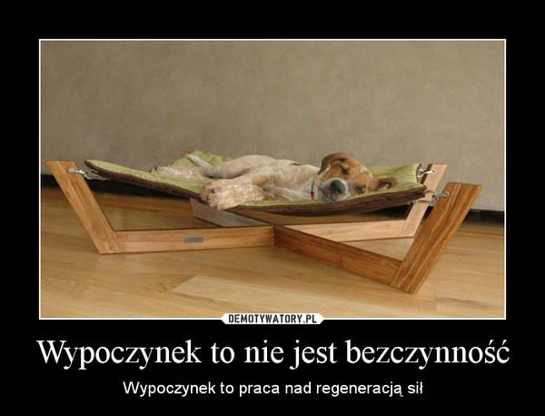 Wypoczynek to nie jest bezczynność – Wypoczynek to praca nad regeneracją sił