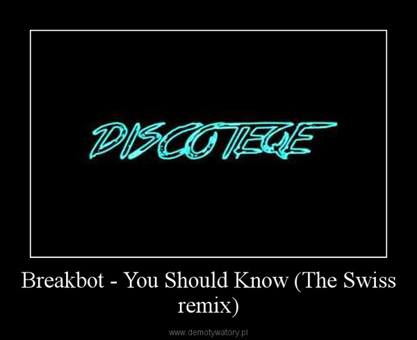Breakbot - You Should Know (The Swiss remix) –