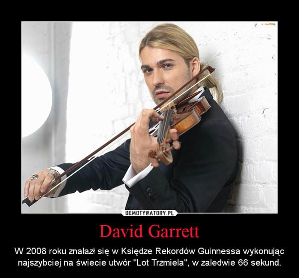 """David Garrett – W 2008 roku znalazł się w Księdze Rekordów Guinnessa wykonując najszybciej na świecie utwór """"Lot Trzmiela"""", w zaledwie 66 sekund."""