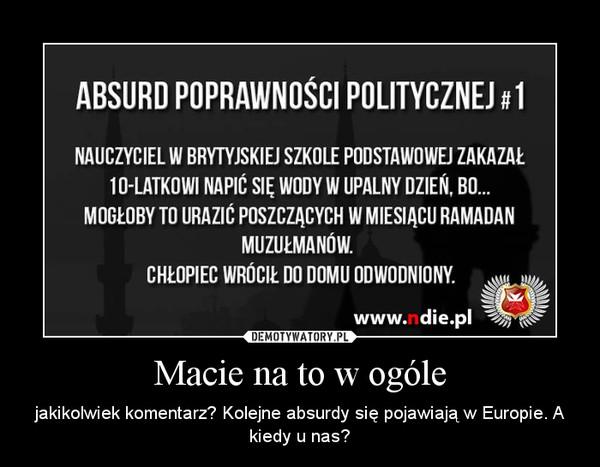 Macie na to w ogóle – jakikolwiek komentarz? Kolejne absurdy się pojawiają w Europie. A kiedy u nas?