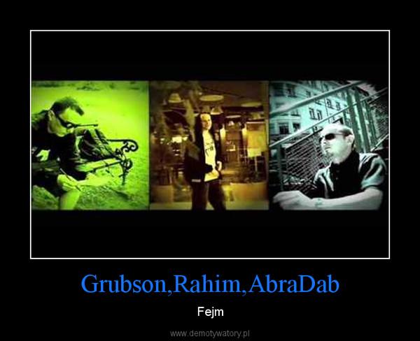 Grubson,Rahim,AbraDab – Fejm