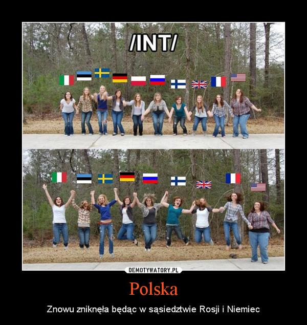 Polska – Znowu zniknęła będąc w sąsiedztwie Rosji i Niemiec
