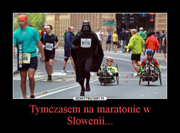 Tymczasem na maratonie w Słowenii... –