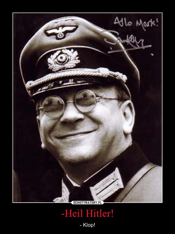 -Heil Hitler! – - Klop!
