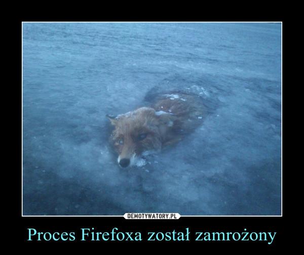 Proces Firefoxa został zamrożony –