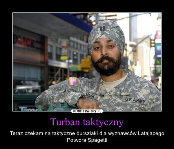 Turban taktyczny – Teraz czekam na taktyczne durszlaki dla wyznawców Latającego Potwora Spagetti
