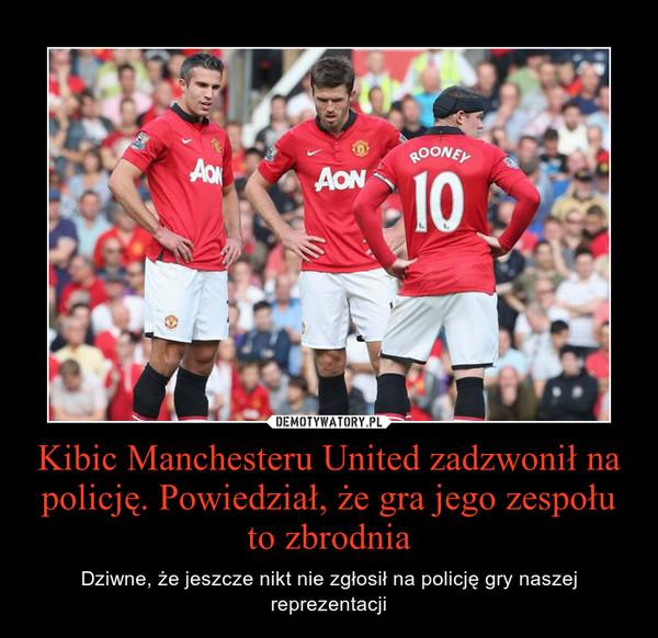 Kibic Manchesteru United zadzwonił na policję. Powiedział, że gra jego zespołu to zbrodnia – Dziwne, że jeszcze nikt nie zgłosił na policję gry naszej reprezentacji