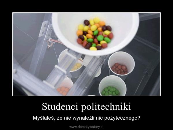 Studenci politechniki – Myślałeś, że nie wynaleźli nic pożytecznego?