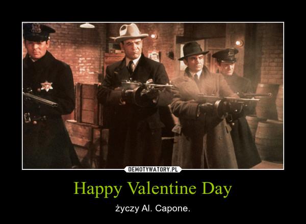 Happy Valentine Day – życzy Al. Capone.