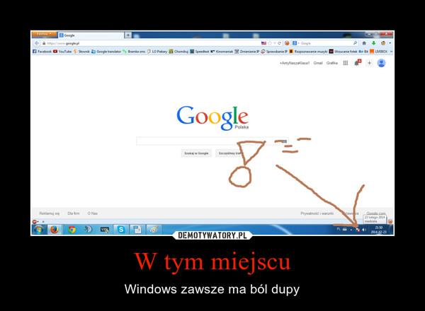 W tym miejscu – Windows zawsze ma ból dupy