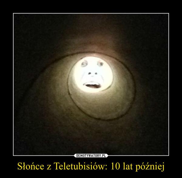 Słońce z Teletubisiów: 10 lat później –