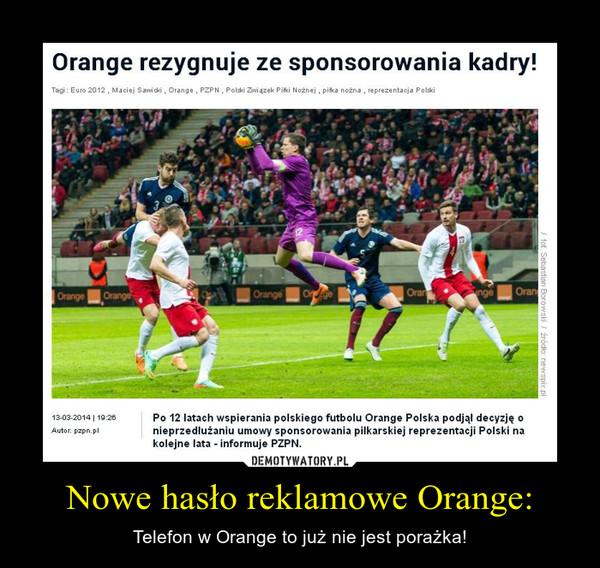 Nowe hasło reklamowe Orange: – Telefon w Orange to już nie jest porażka!