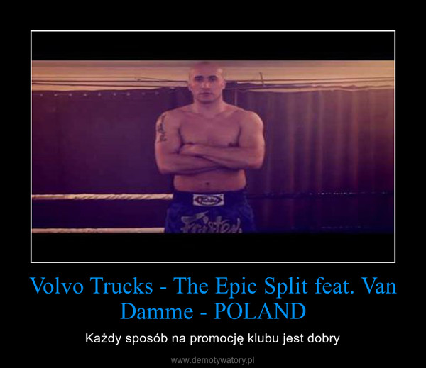 Volvo Trucks - The Epic Split feat. Van Damme - POLAND – Każdy sposób na promocję klubu jest dobry