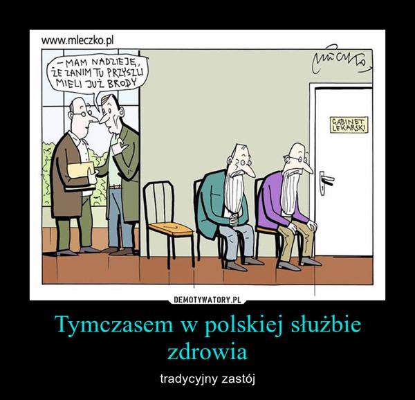Tymczasem w polskiej służbie zdrowia – tradycyjny zastój