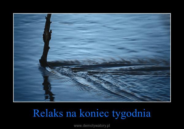 Relaks na koniec tygodnia –