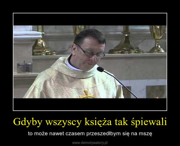 Gdyby wszyscy księża tak śpiewali – to może nawet czasem przeszedłbym się na mszę