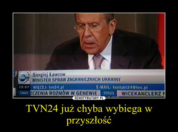 TVN24 już chyba wybiega w przyszłość –