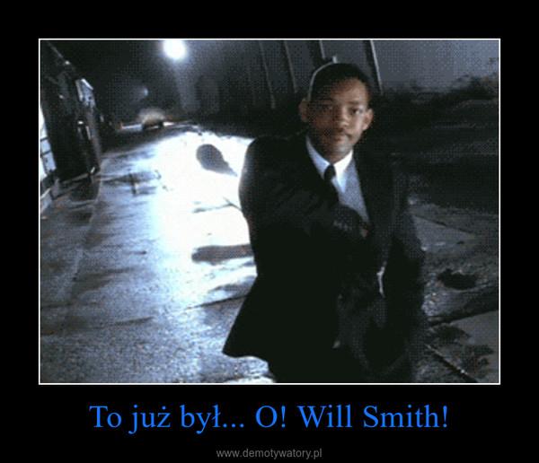 To już był... O! Will Smith! –