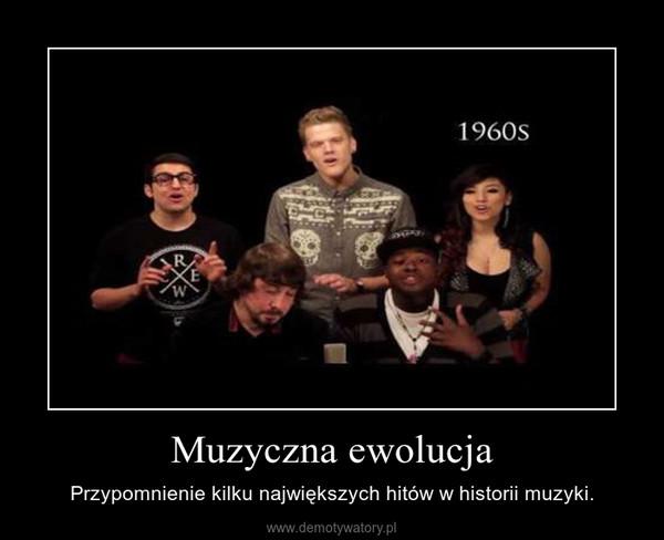Muzyczna ewolucja – Przypomnienie kilku największych hitów w historii muzyki.