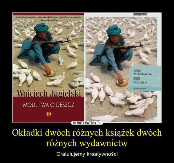 Okładki dwóch różnych książek dwóch różnych wydawnictw – Gratulujemy kreatywności