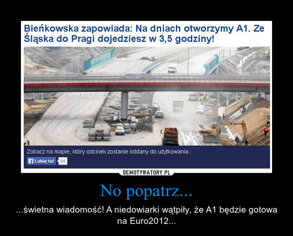 No popatrz... – ...świetna wiadomość! A niedowiarki wątpiły, że A1 będzie gotowa na Euro2012...