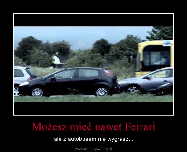 Możesz mieć nawet Ferrari – ale z autobusem nie wygrasz...