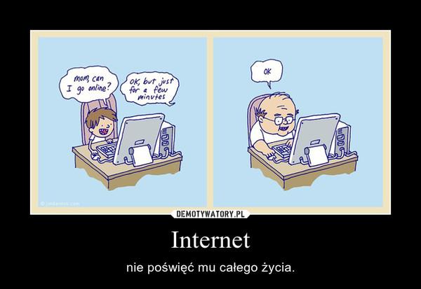 Internet – nie poświęć mu całego życia.
