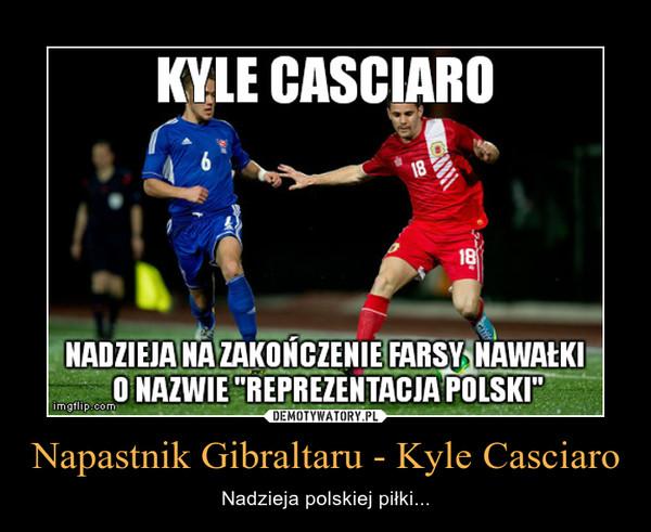 Napastnik Gibraltaru - Kyle Casciaro – Nadzieja polskiej piłki...