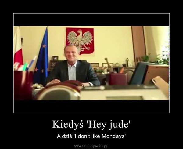 Kiedyś 'Hey jude' – A dziś 'I don't like Mondays'