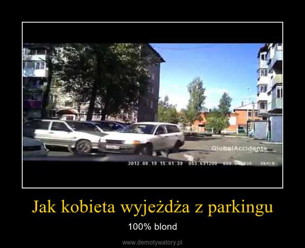 Jak kobieta wyjeżdża z parkingu – 100% blond