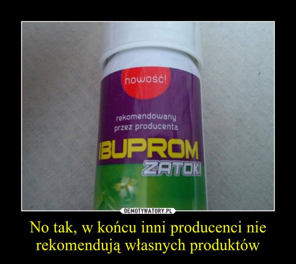 No tak, w końcu inni producenci nie rekomendują własnych produktów –