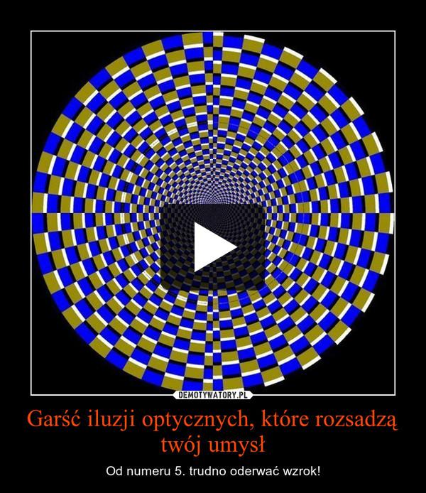 Garść iluzji optycznych, które rozsadzą twój umysł – Od numeru 5. trudno oderwać wzrok!