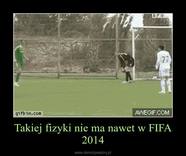 Takiej fizyki nie ma nawet w FIFA 2014 –