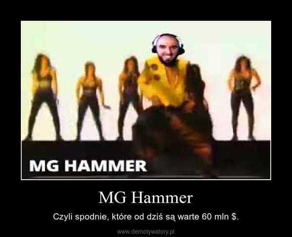 MG Hammer – Czyli spodnie, które od dziś są warte 60 mln $.