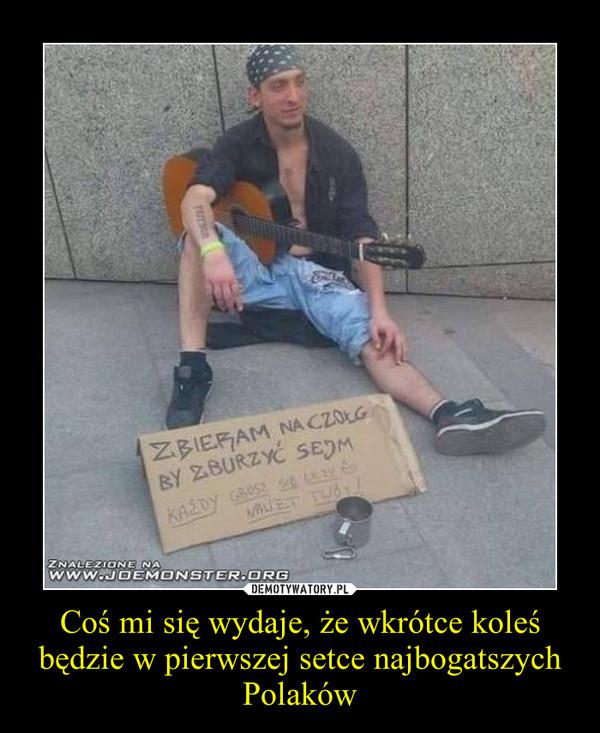 Coś mi się wydaje, że wkrótce koleś będzie w pierwszej setce najbogatszych Polaków –