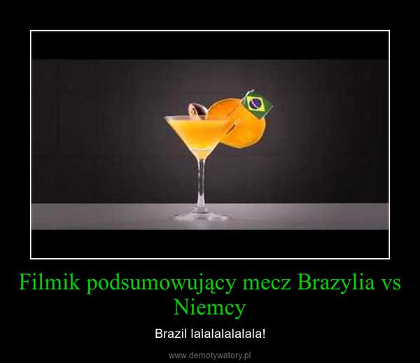 Filmik podsumowujący mecz Brazylia vs Niemcy – Brazil lalalalalalala!
