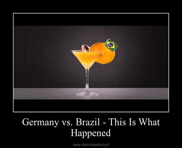 Germany vs. Brazil - This Is What Happened –
