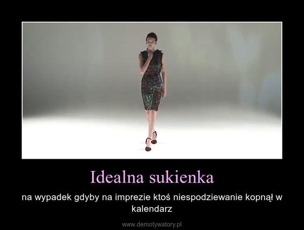 Idealna sukienka – na wypadek gdyby na imprezie ktoś niespodziewanie kopnął w kalendarz