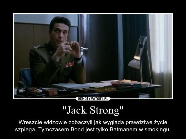 """""""Jack Strong"""" – Wreszcie widzowie zobaczyli jak wygląda prawdziwe życie szpiega. Tymczasem Bond jest tylko Batmanem w smokingu."""