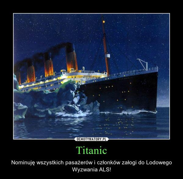Titanic – Nominuję wszystkich pasażerów i członków załogi do Lodowego Wyzwania ALS!